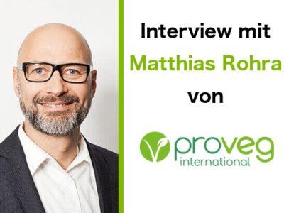 Interview mit Matthias Rohra, Chief Operating Officer (COO) von ProVeg International